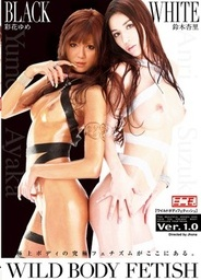 Wild Body Fetish Ver 1asian chicks, japanese sex}